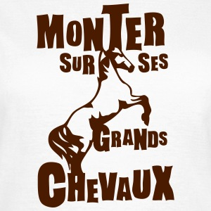 monter grands chevaux expression Tee shirts - T-shirt Femme