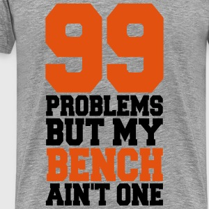 99 Problems But My Bench Ain´t One  - Mannen Premium T-shirt