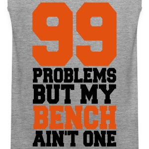 99 Problems But My Bench Ain´t One  - Männer Premium Tank Top
