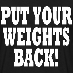 Put Your Weights Back!  - Mannen T-shirt