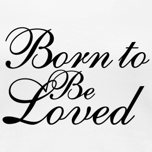 Born To Be Loved - Frauen Premium T-Shirt