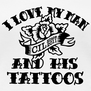 I Love My Man And His Tattoos  - Frauen Premium T-Shirt