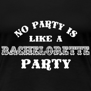 No Party Like A Bachelorette Party - White - Frauen Premium T-Shirt