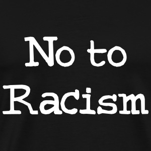 No To Racism T-shirts - Mannen Premium T-shirt