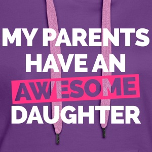 Parents Have An Awesome Daughter  Hoodies & Sweatshirts - Women's Premium Hoodie