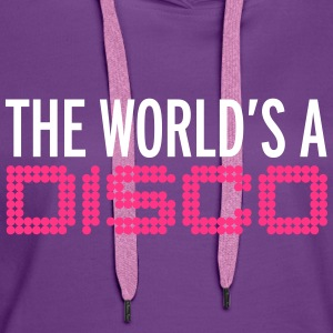 The World's A Disco Hoodies & Sweatshirts - Women's Premium Hoodie