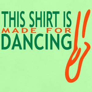This Shirt is made for Dancing - Baby T-Shirt