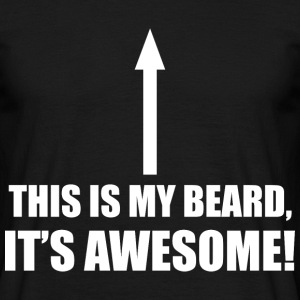 THIS IS MY BEARD, ITS AWESOME - Men's T-Shirt