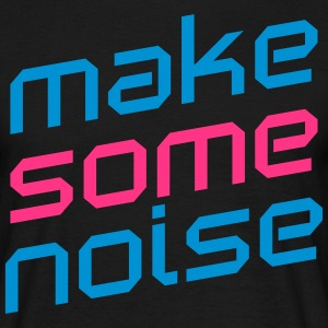 Make Some Noise  T-shirts - Mannen T-shirt