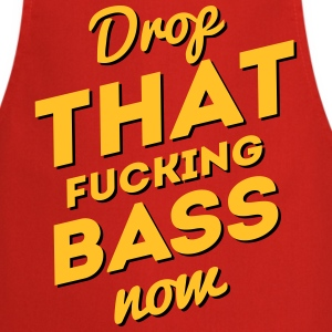 Drop That Fucking Bass Now / Dubstep / D&B  Aprons - Cooking Apron
