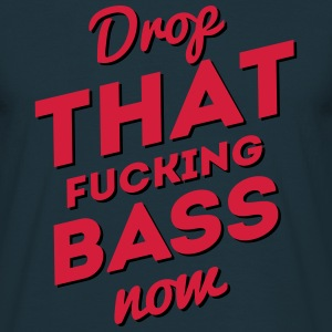 Drop That Fucking Bass Now / Dubstep / D&B Koszulki - Koszulka męska