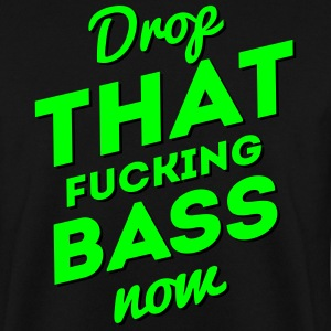 Drop That Fucking Bass Now / Dubstep / D&B Bluzy - Bluza męska