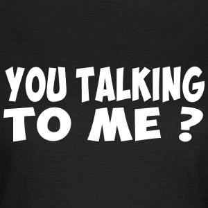 you talking to me Tee shirts - T-shirt Femme