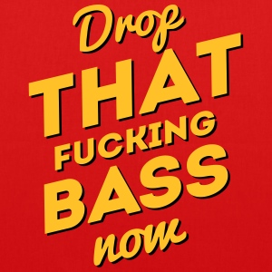 Drop That Fucking Bass Now / Dubstep / D&B Bags & Backpacks - EarthPositive Tote Bag