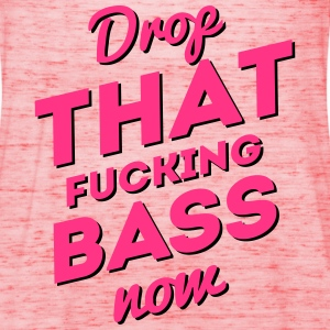 Drop That Fucking Bass Now / Dubstep / D&B Tops - Vrouwen tank top van Bella
