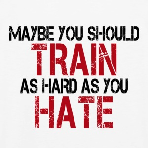 Maybe you should TRAIN as hard as you HATE - Männer Premium Tank Top