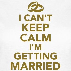 Can't keep calm I'm getting married T-Shirts - Frauen T-Shirt