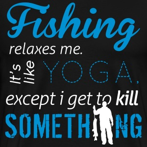 Fishing is like yoga, except i get to kill! T-Shirts - Männer Premium T-Shirt