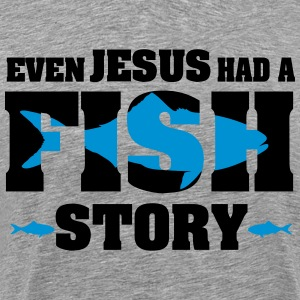 Even Jesus hat a fish story T-Shirts - Men's Premium T-Shirt