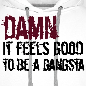 damn it feels good to be a gangsta Pullover & Hoodies - Männer Premium Hoodie