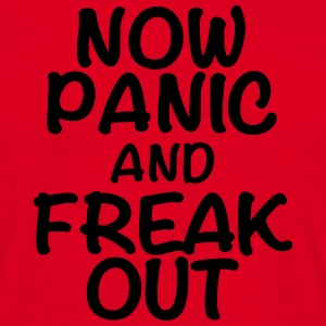Now panic and freak out Magliette - Maglietta da uomo