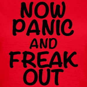 Now panic and freak out Tee shirts - T-shirt Femme