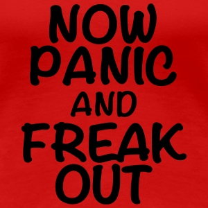 Now panic and freak out T-Shirts - Frauen Premium T-Shirt