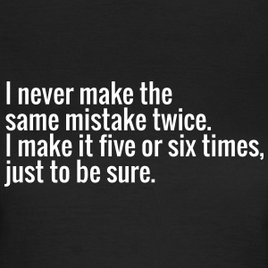 I never make the same mistake twice. I make it ... Camisetas - Camiseta mujer