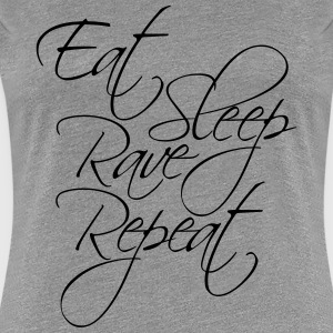 Eat Sleep Rave Repeat Cool Text Design T-Shirts - Women's Premium T-Shirt