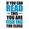 If you can read this you're fishing too close Tee shirts - T-shirt Premium Homme