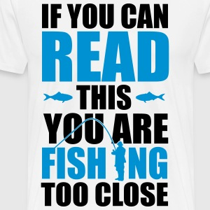 If you can read this you're fishing too close T-shirts - Premium-T-shirt herr