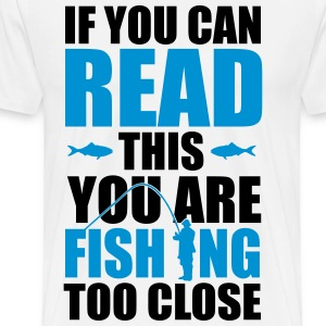 If you can read this you're fishing too close T-skjorter - Premium T-skjorte for menn