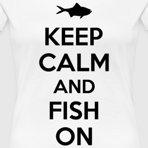 Keep calm and fish on Tee shirts - T-shirt Premium Femme