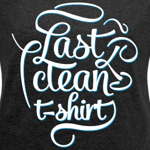 Last Clean T-shirt (Girls) - Women's T-shirt with rolled up sleeves