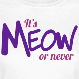 It's meow or never T-Shirts - Women's T-Shirt