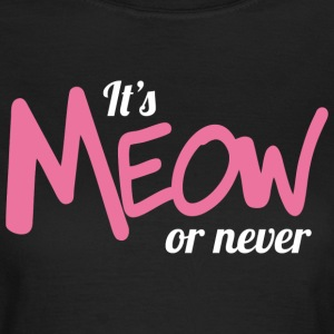 It's meow or never (dark) T-Shirts - Women's T-Shirt
