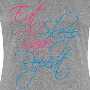Eat Sleep Repeat Rave Cool Text Design T-Shirts - Women's Premium T-Shirt