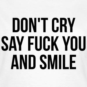 Don't cry say fuck you and smile T-shirts - T-shirt dam
