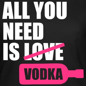 All you need is vodka T-Shirts - Women's T-Shirt