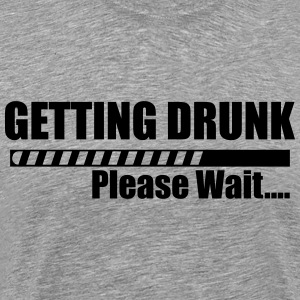 Getting Drunk please wait T-Shirts - Men's Premium T-Shirt