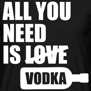 All you need is vodka T-skjorter - T-skjorte for menn