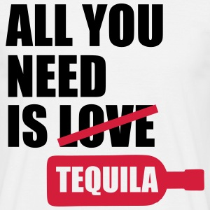 All you need is tequila T-Shirts - Men's T-Shirt