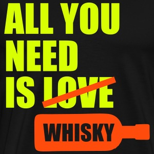All you need is whisky T-Shirts - Männer Premium T-Shirt