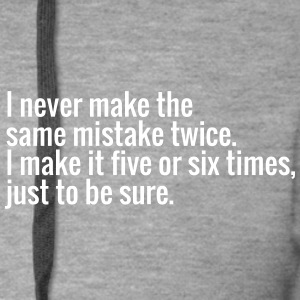 I never make the same mistake twice. I make it ... Gensere - Premium Hettejakke for menn