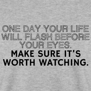 One Day Your Life Will Flash before your eyes - Men's Sweatshirt