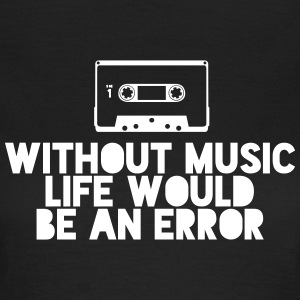 Without Music Life Would Be An Error T-skjorter - T-skjorte for kvinner