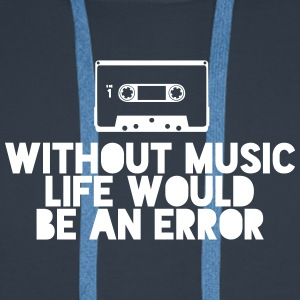 Without Music Life Would Be An Error - Men's Premium Hoodie