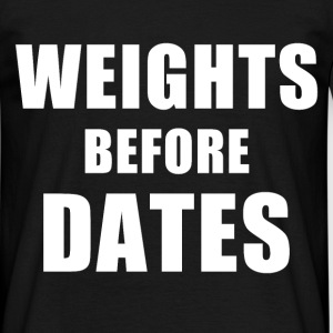 Weights Before Dates - Men's T-Shirt