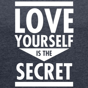 Love Yourself Is The Secret T-Shirts - Women's T-shirt with rolled up sleeves