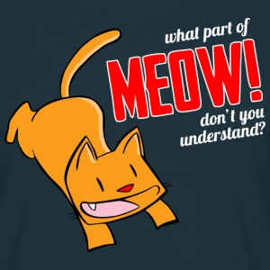 What part of meow don't you understand? T-Shirts - Men's T-Shirt
